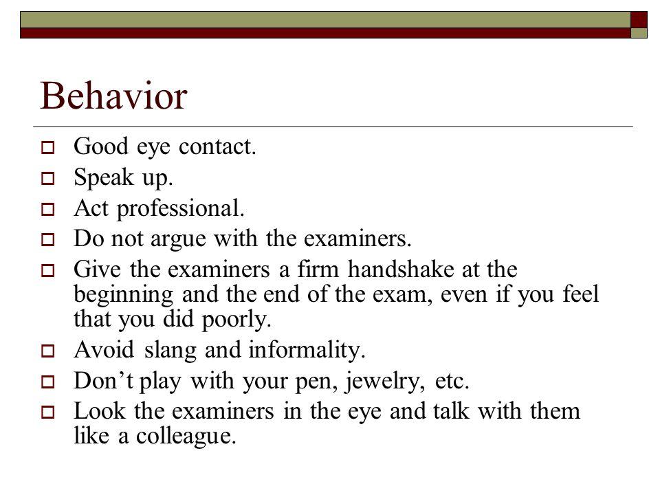 Behavior  Good eye contact.  Speak up.  Act professional.