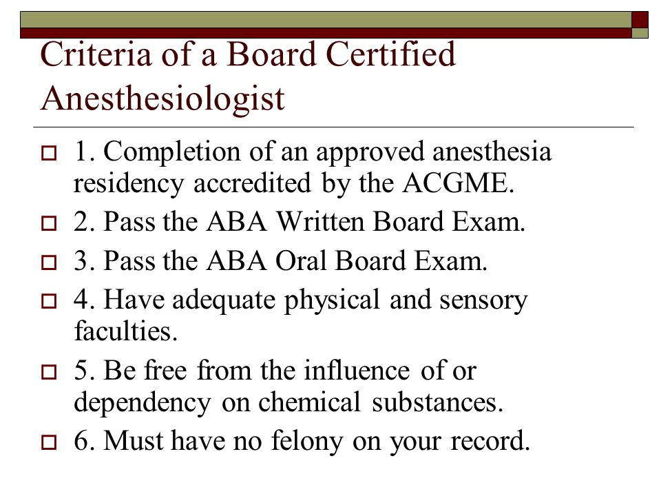Criteria of a Board Certified Anesthesiologist  1.