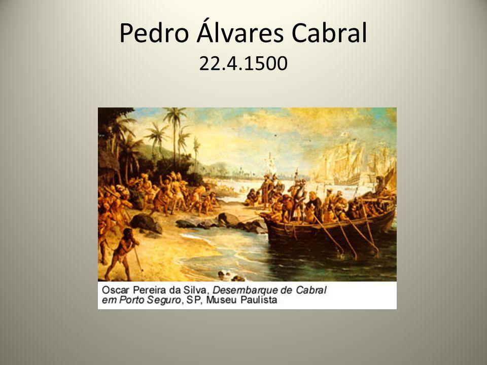 Pedro Álvares Cabral 22.4.1500