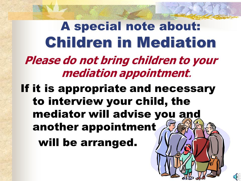 What we cannot do in mediation There are some matters that we cannot address in mediation.