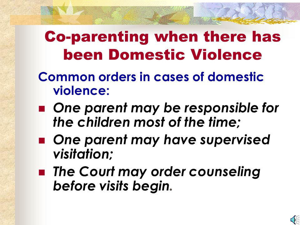 In Domestic Violence Cases: Can you and the other parent work together.