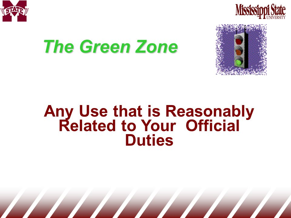 The Green Zone Any Use that is Reasonably Related to Your Official Duties