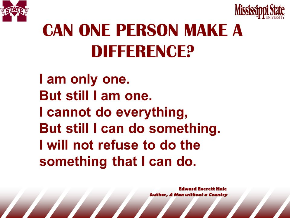 CAN ONE PERSON MAKE A DIFFERENCE. I am only one. But still I am one.