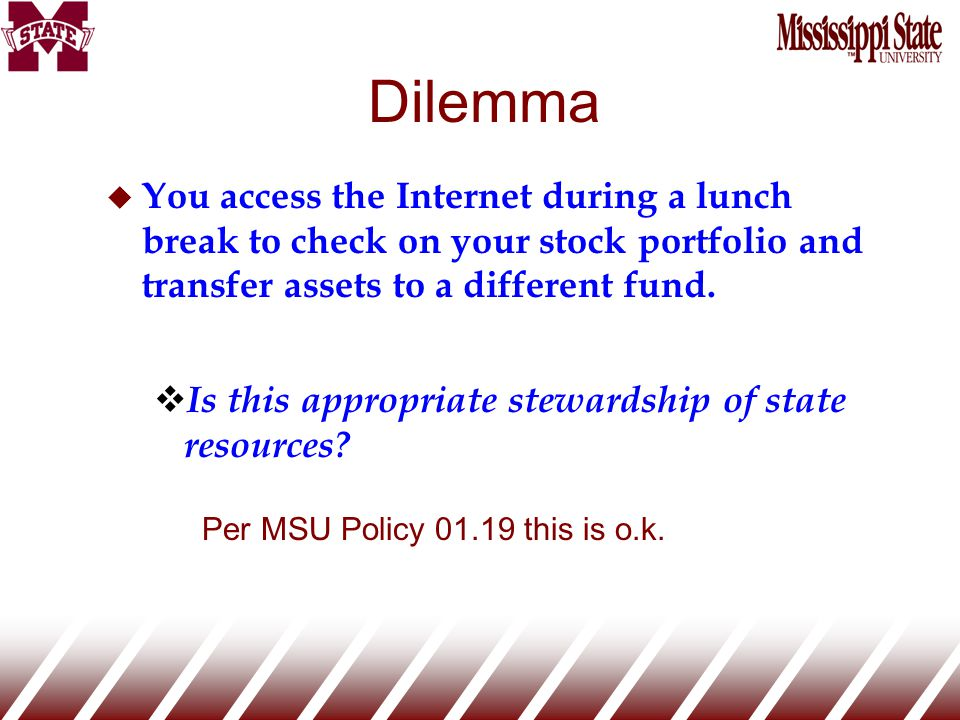 Dilemma u You access the Internet during a lunch break to check on your stock portfolio and transfer assets to a different fund.