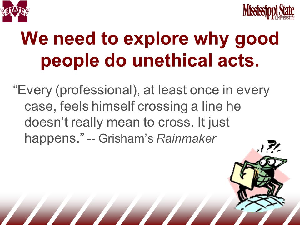 We need to explore why good people do unethical acts.