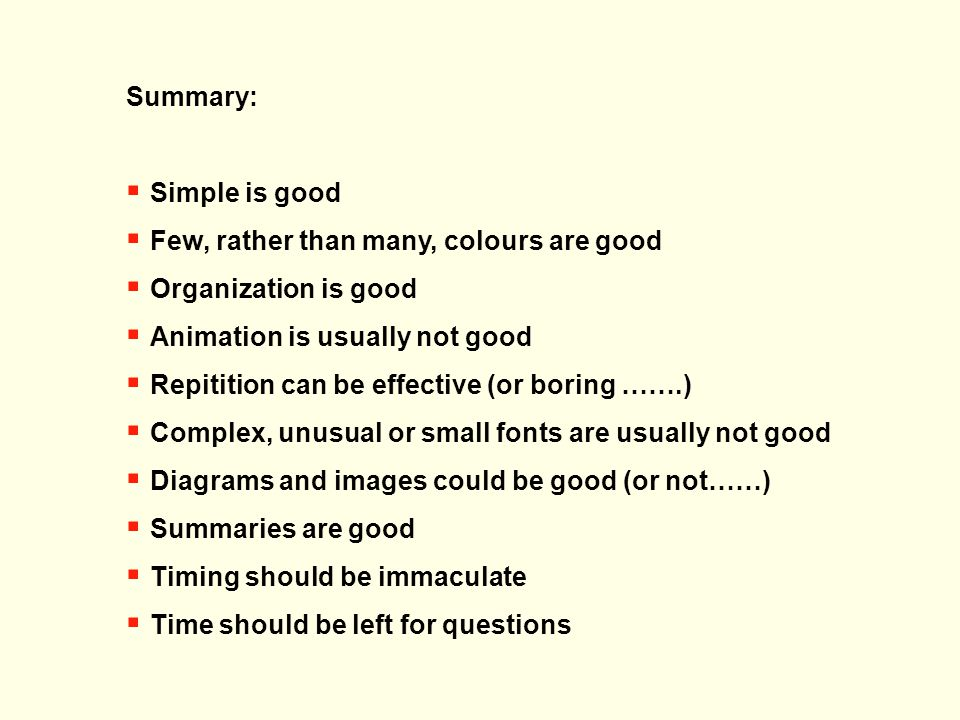 Summary:  Simple is good  Few, rather than many, colours are good  Organization is good  Animation is usually not good  Repitition can be effecti