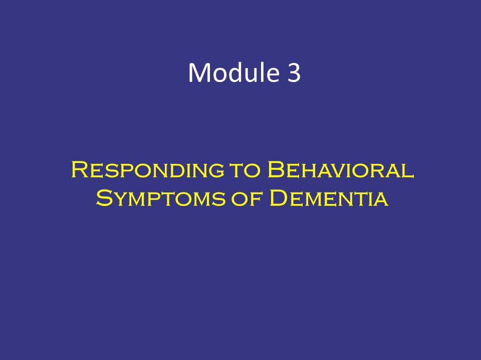Responding to Behavioral Symptoms of Dementia Module 3