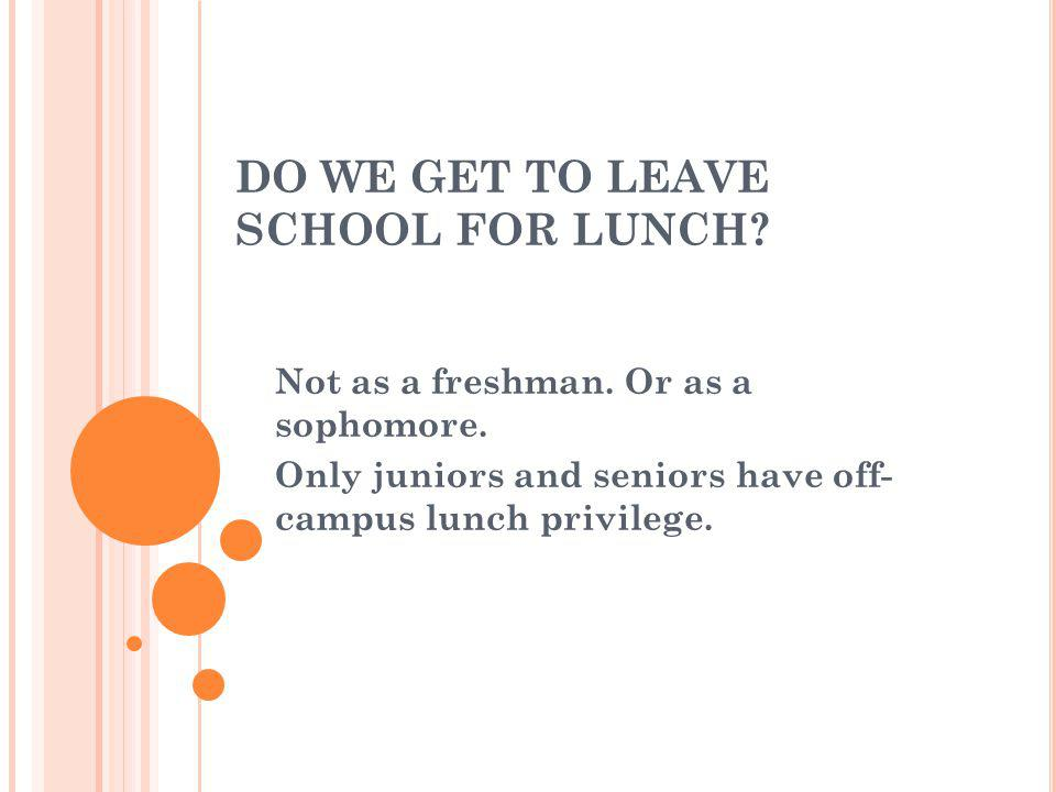 DO WE GET TO LEAVE SCHOOL FOR LUNCH. Not as a freshman.