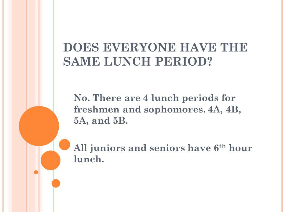 DOES EVERYONE HAVE THE SAME LUNCH PERIOD. No.