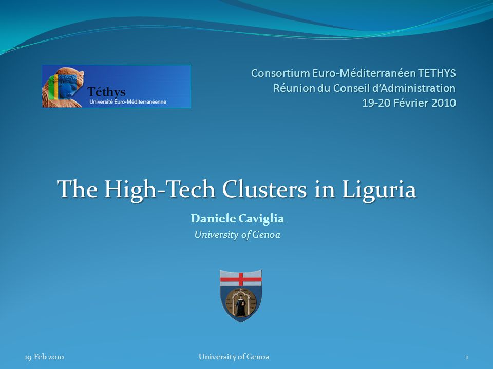 Consortium Euro-Méditerranéen TETHYS Réunion du Conseil d'Administration 19-20 Février 2010 The High-Tech Clusters in Liguria Daniele Caviglia University of Genoa 19 Feb 20101University of Genoa
