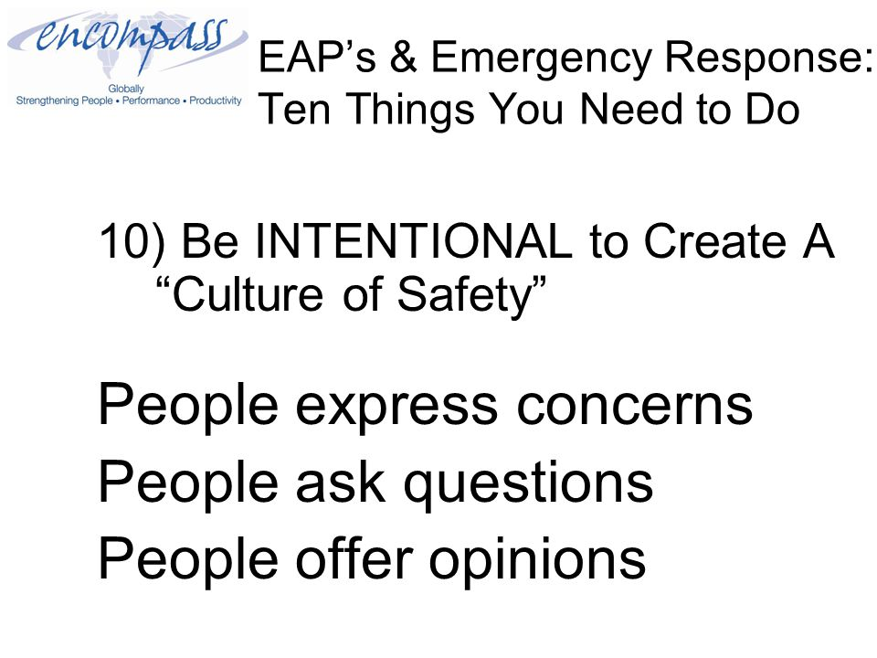 EAP's & Emergency Response: Ten Things You Need to Do 10) Be INTENTIONAL to Create A Culture of Safety People express concerns People ask questions People offer opinions
