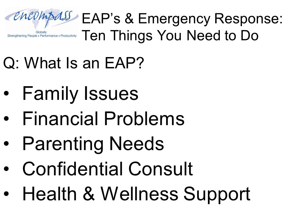 EAP's & Emergency Response: Ten Things You Need to Do Q: Why Do EAPs Become Involved in Crisis Management.