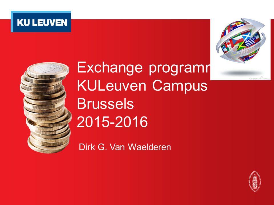 Exchange programmes KULeuven Campus Brussels 2015-2016 Dirk G. Van Waelderen