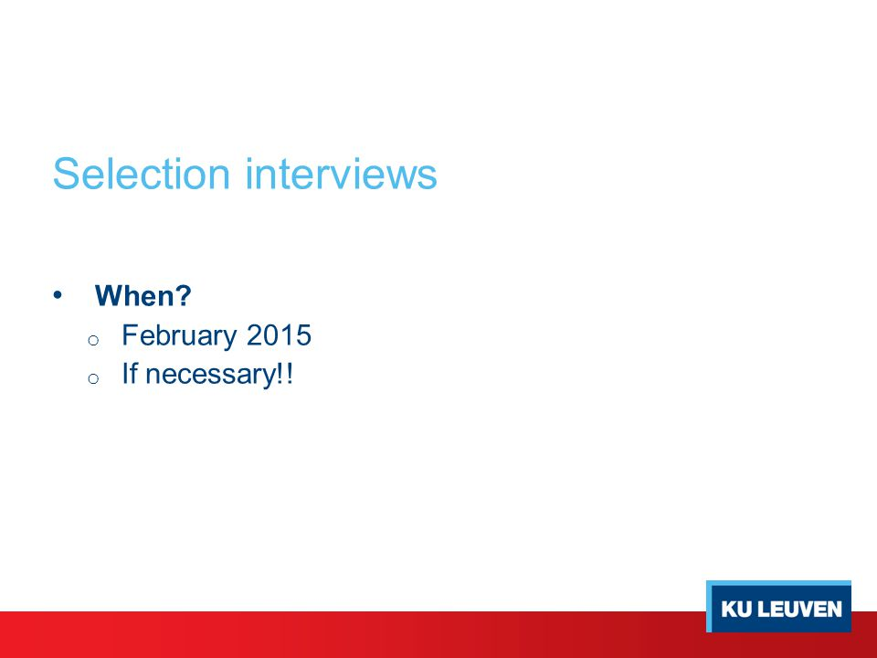 Selection interviews When o February 2015 o If necessary!!