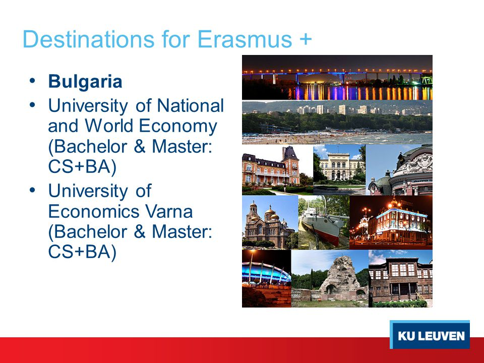 Destinations for Erasmus + Bulgaria University of National and World Economy (Bachelor & Master: CS+BA) University of Economics Varna (Bachelor & Master: CS+BA)