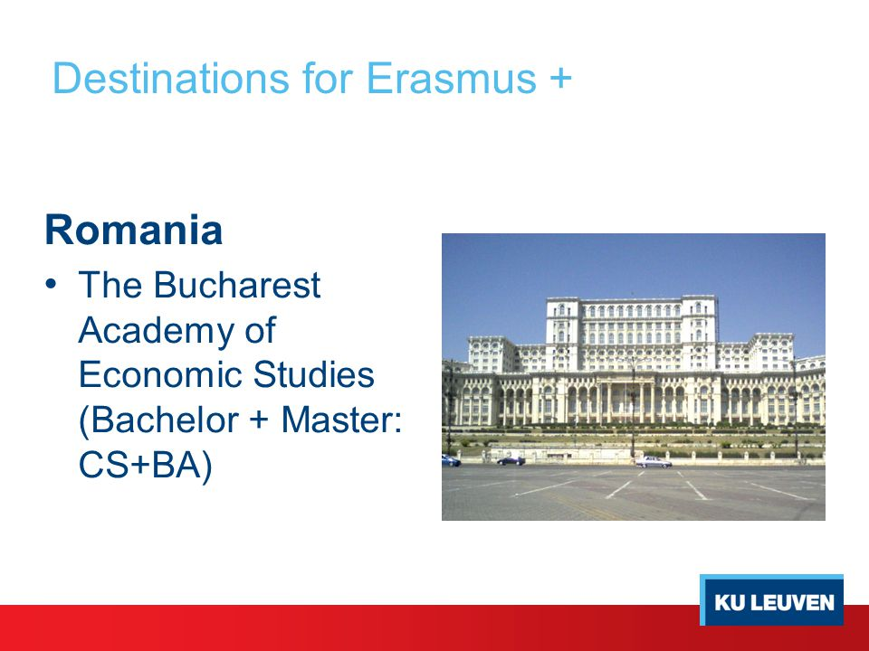 Destinations for Erasmus + Romania The Bucharest Academy of Economic Studies (Bachelor + Master: CS+BA)