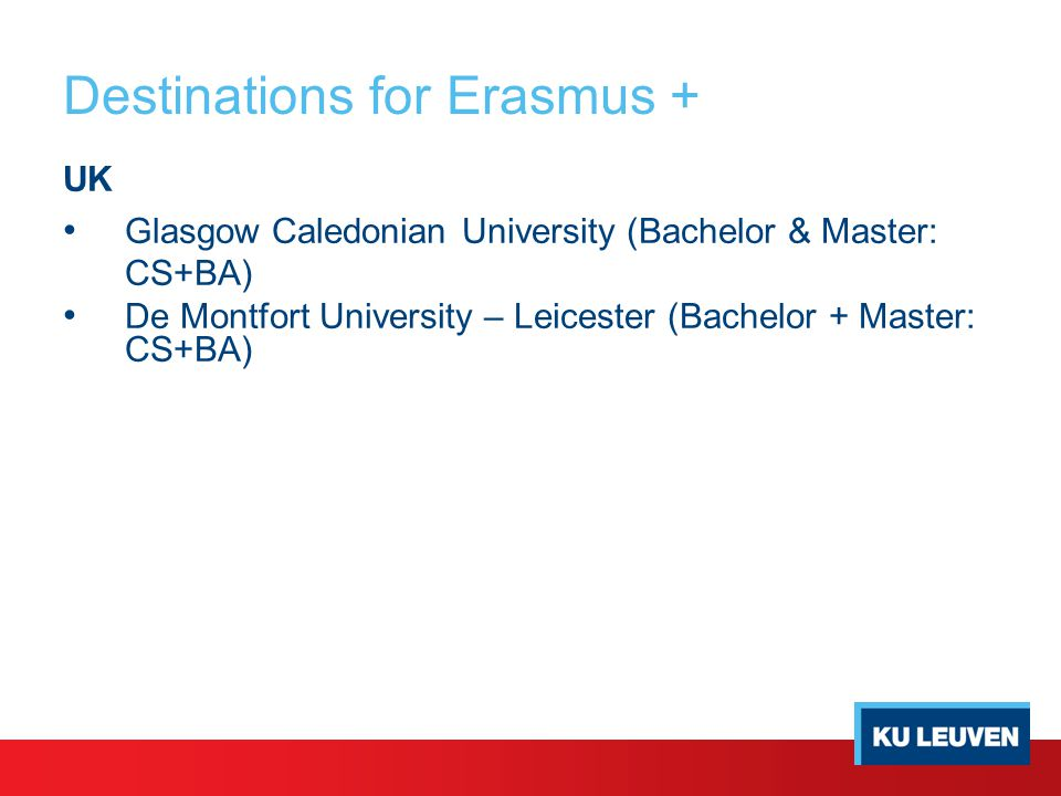 Destinations for Erasmus + UK Glasgow Caledonian University (Bachelor & Master: CS+BA) De Montfort University – Leicester (Bachelor + Master: CS+BA)