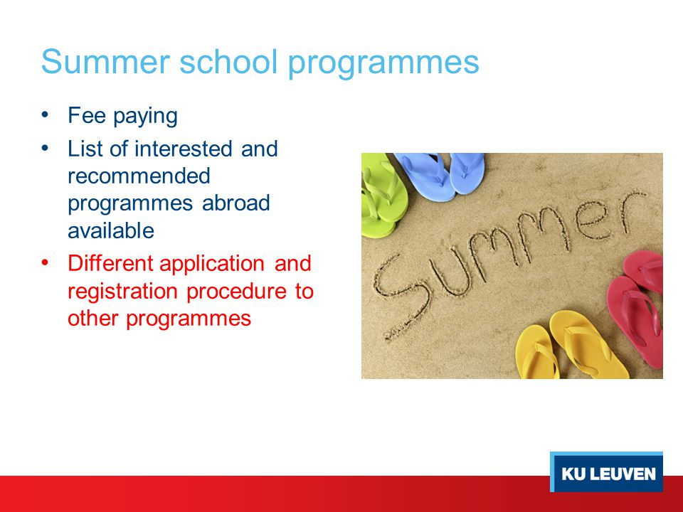 Summer school programmes Fee paying List of interested and recommended programmes abroad available Different application and registration procedure to other programmes