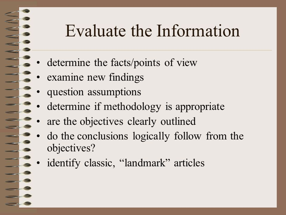Evaluate the Information determine the facts/points of view examine new findings question assumptions determine if methodology is appropriate are the