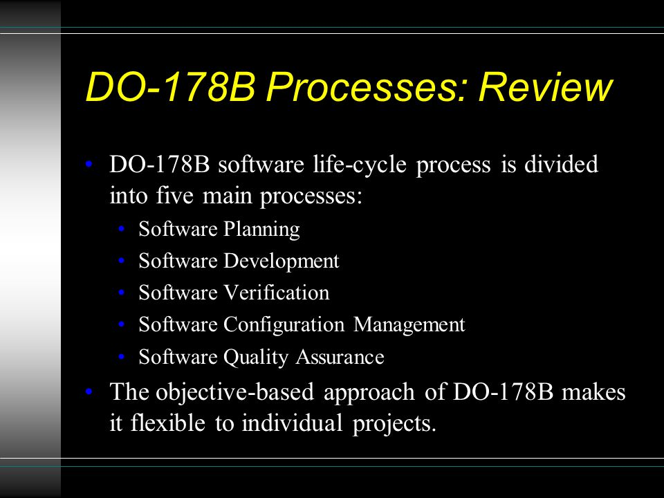DO-178B Processes: Review DO-178B software life-cycle process is divided into five main processes: Software Planning Software Development Software Ver
