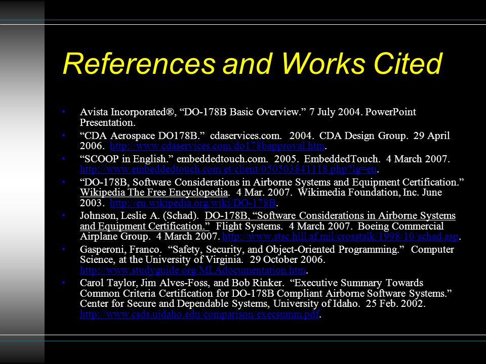 """References and Works Cited Avista Incorporated®, """"DO-178B Basic Overview."""" 7 July 2004. PowerPoint Presentation. """"CDA Aerospace DO178B."""" cdaservices.c"""