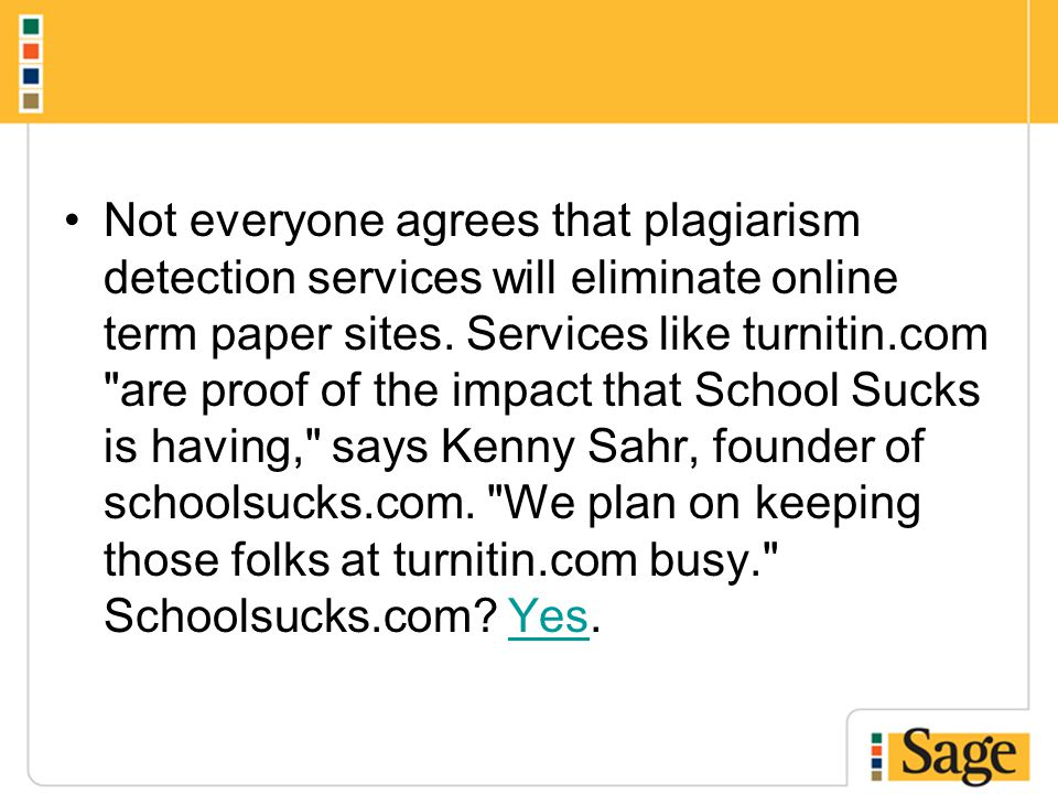Not everyone agrees that plagiarism detection services will eliminate online term paper sites.
