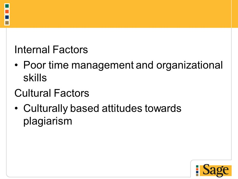 Internal Factors Poor time management and organizational skills Cultural Factors Culturally based attitudes towards plagiarism