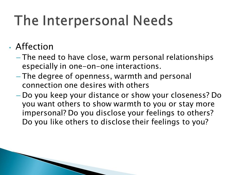 Affection – The need to have close, warm personal relationships especially in one-on-one interactions.