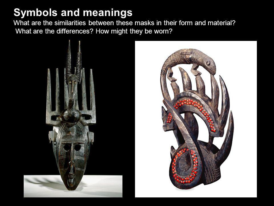 Symbols and meanings What are the similarities between these masks in their form and material.