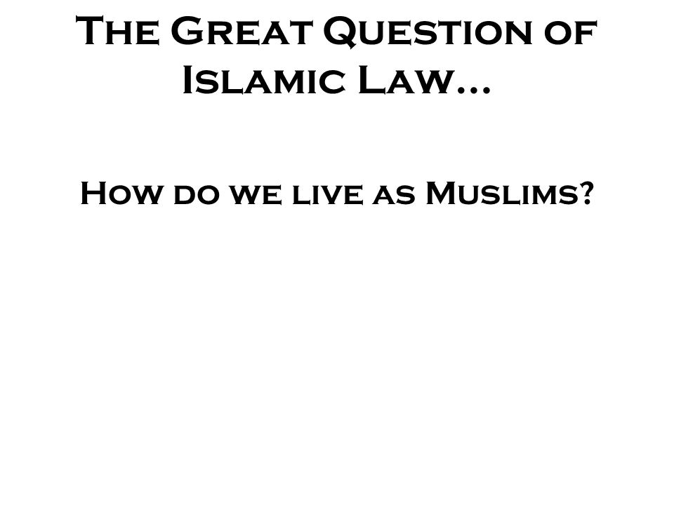 The Great Question of Islamic Law… How do we live as Muslims?