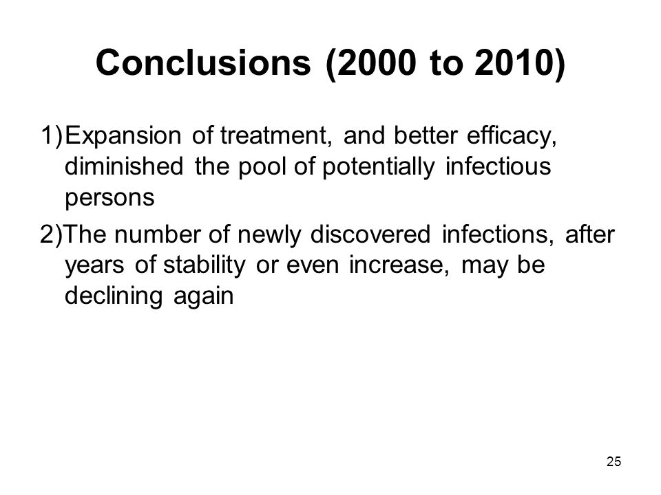 25 Conclusions (2000 to 2010) 1)Expansion of treatment, and better efficacy, diminished the pool of potentially infectious persons 2)The number of newly discovered infections, after years of stability or even increase, may be declining again