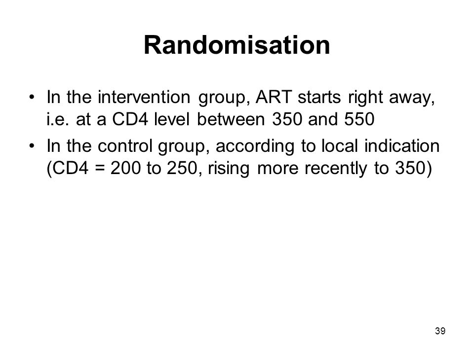 39 Randomisation In the intervention group, ART starts right away, i.e.