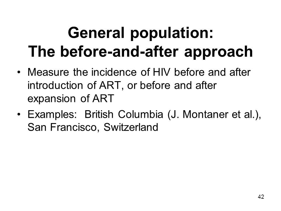 42 Measure the incidence of HIV before and after introduction of ART, or before and after expansion of ART Examples: British Columbia (J.