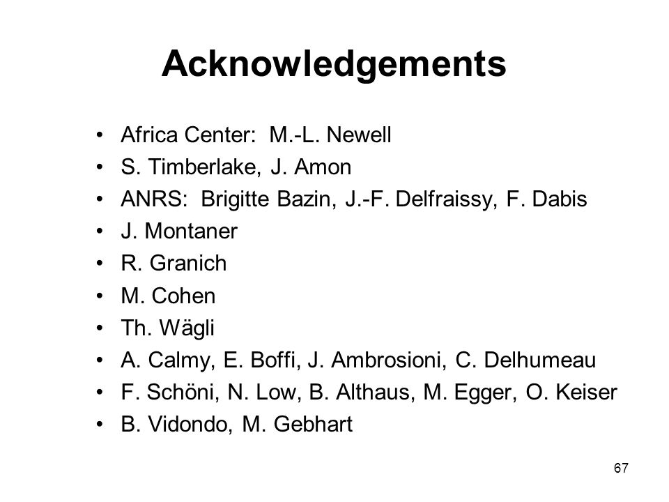 67 Acknowledgements Africa Center: M.-L. Newell S.