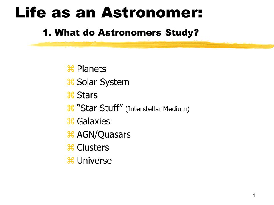 2 Life as an Astronomer: 1.What do Astronomers Study.