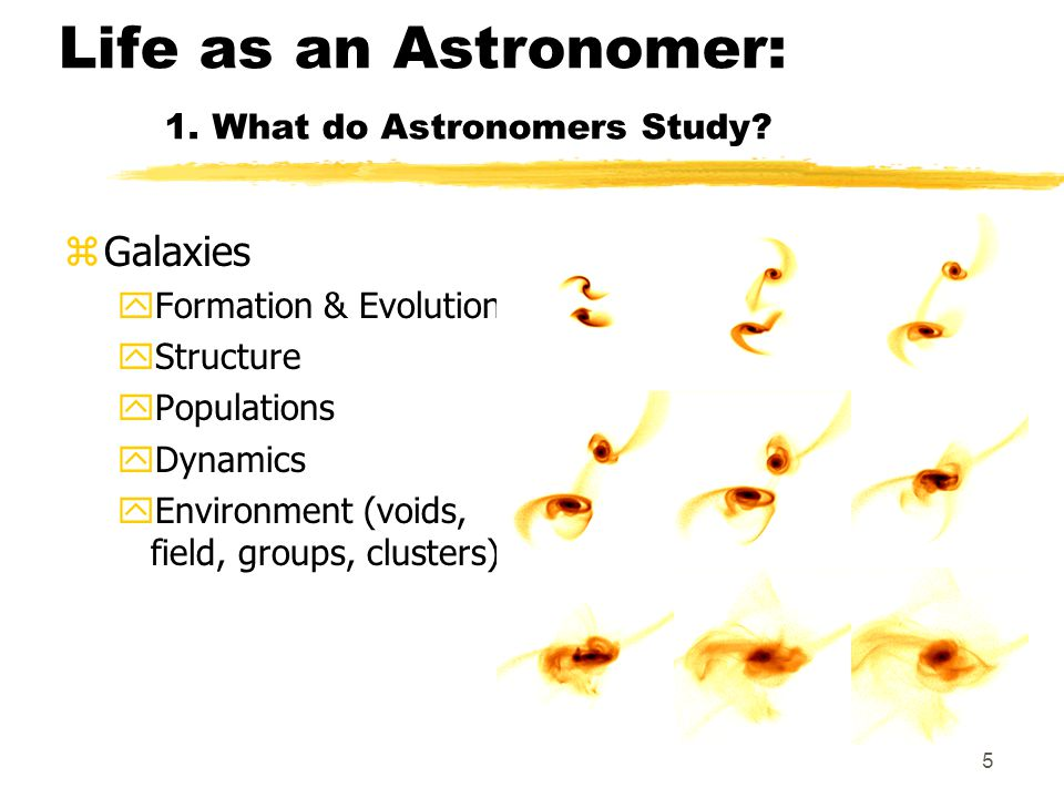 5 Life as an Astronomer: 1. What do Astronomers Study.