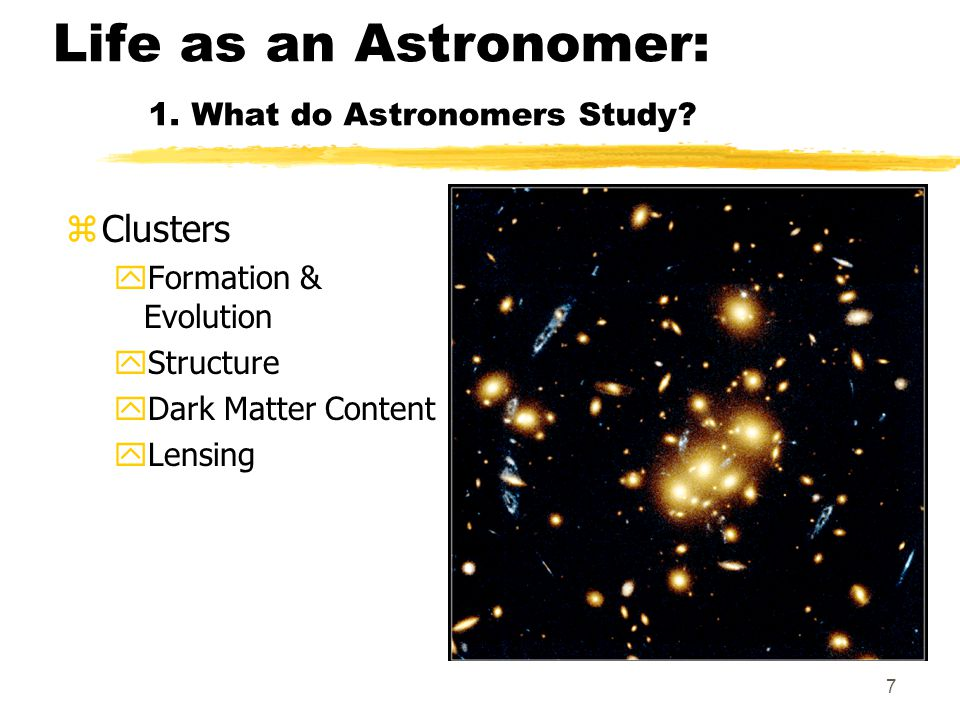 7 Life as an Astronomer: 1. What do Astronomers Study.