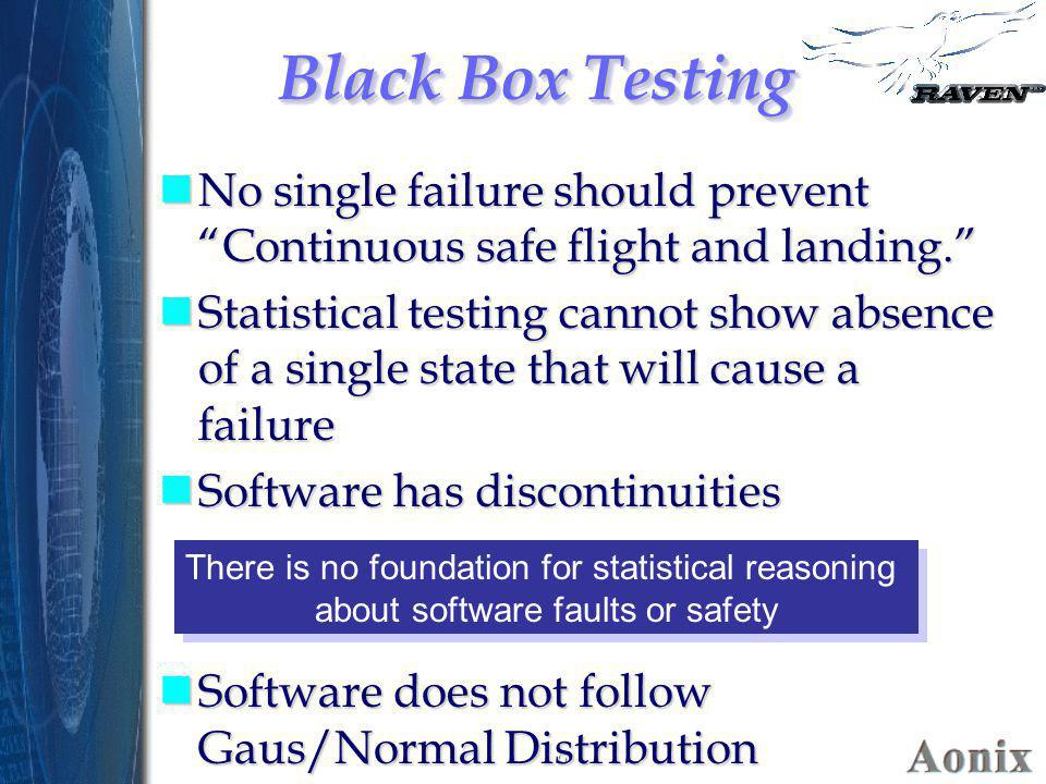 """10 Black Box Testing nNo single failure should prevent """"Continuous safe flight and landing."""" nStatistical testing cannot show absence of a single stat"""