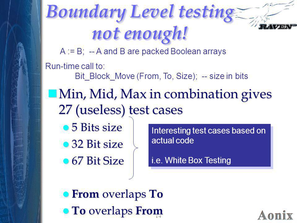 14 Boundary Level testing not enough! nMin, Mid, Max in combination gives 27 (useless) test cases 5 Bits size 5 Bits size 32 Bit size 32 Bit size 67 B
