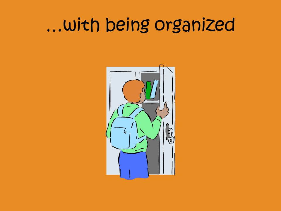 …with being organized