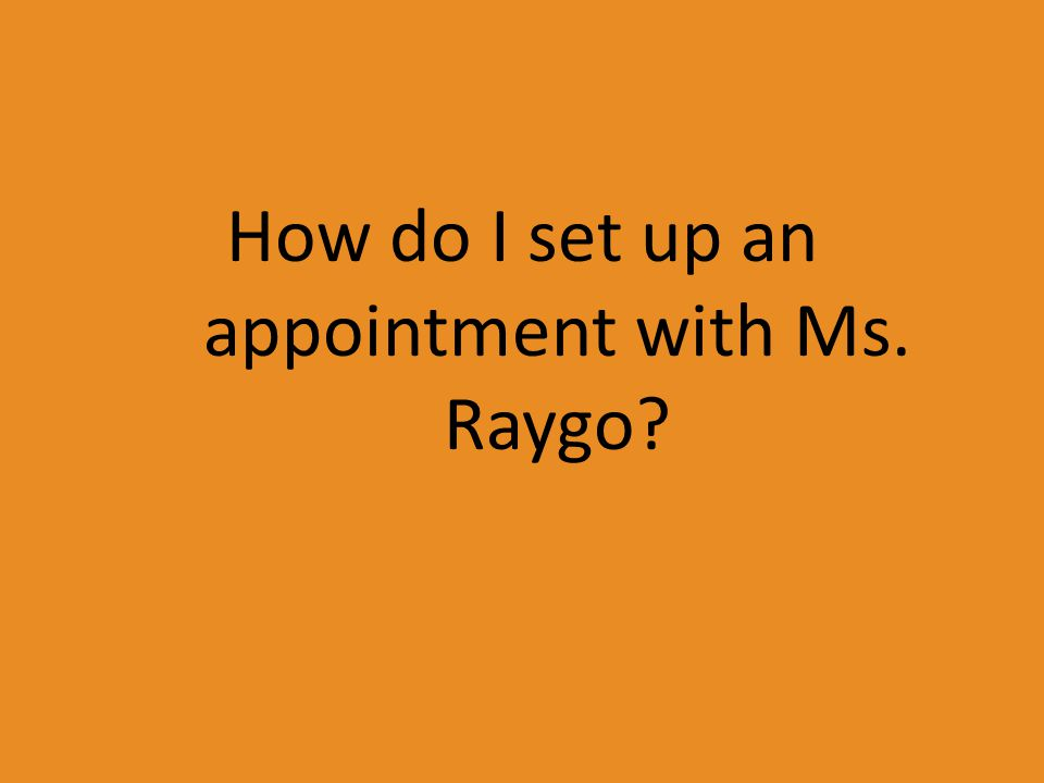 How do I set up an appointment with Ms. Raygo?