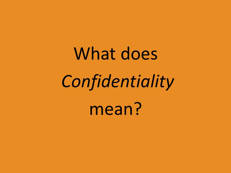 What does Confidentiality mean?