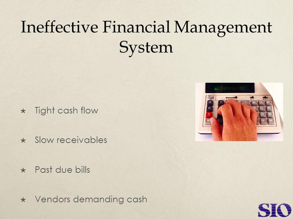 Ineffective Financial Management System  Tight cash flow  Slow receivables  Past due bills  Vendors demanding cash