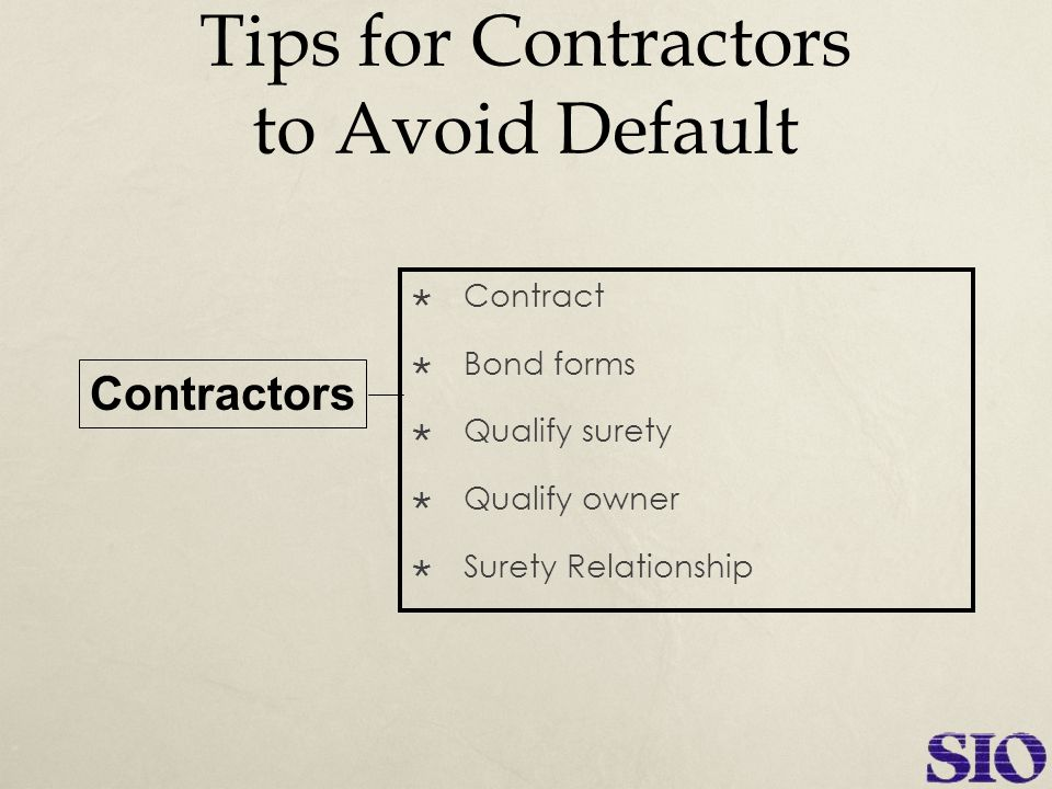 Tips for Contractors to Avoid Default  Contract  Bond forms  Qualify surety  Qualify owner  Surety Relationship Contractors