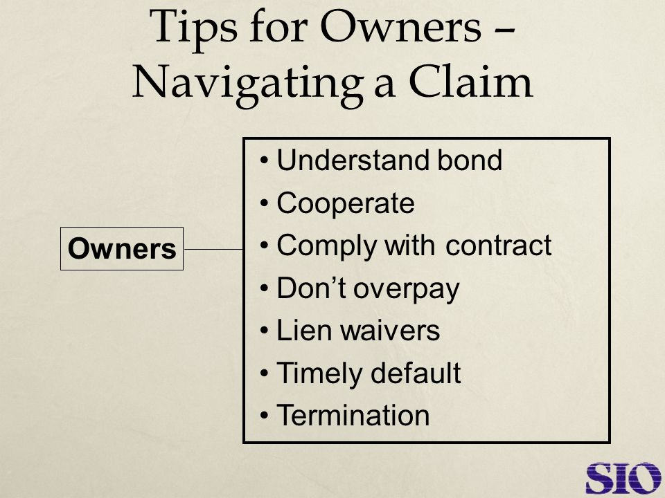 Understand bond Cooperate Comply with contract Don't overpay Lien waivers Timely default Termination Tips for Owners – Navigating a Claim Owners