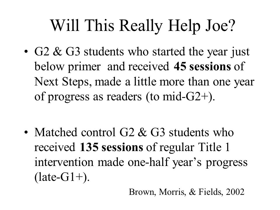 Will This Really Help Joe? G2 & G3 students who started the year just below primer and received 45 sessions of Next Steps, made a little more than one