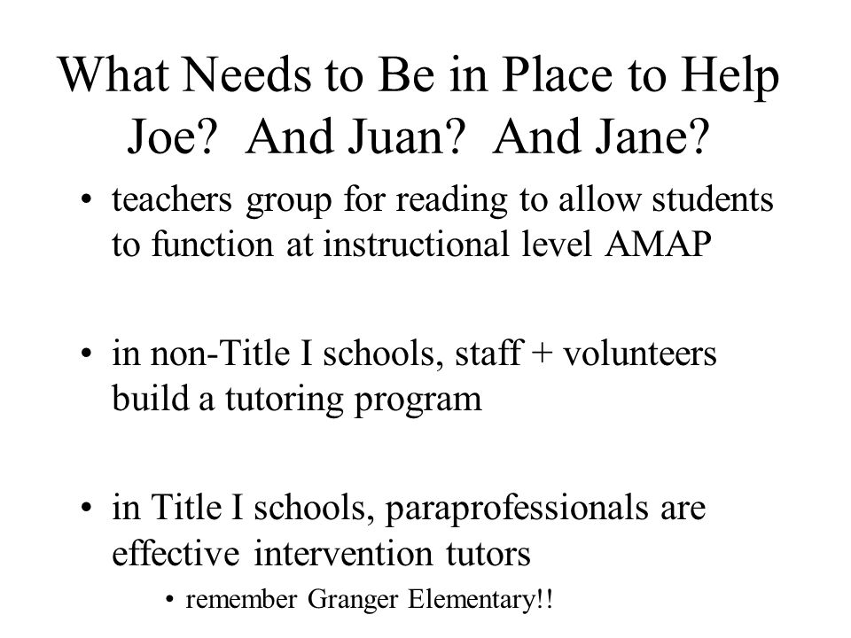 What Needs to Be in Place to Help Joe? And Juan? And Jane? teachers group for reading to allow students to function at instructional level AMAP in non