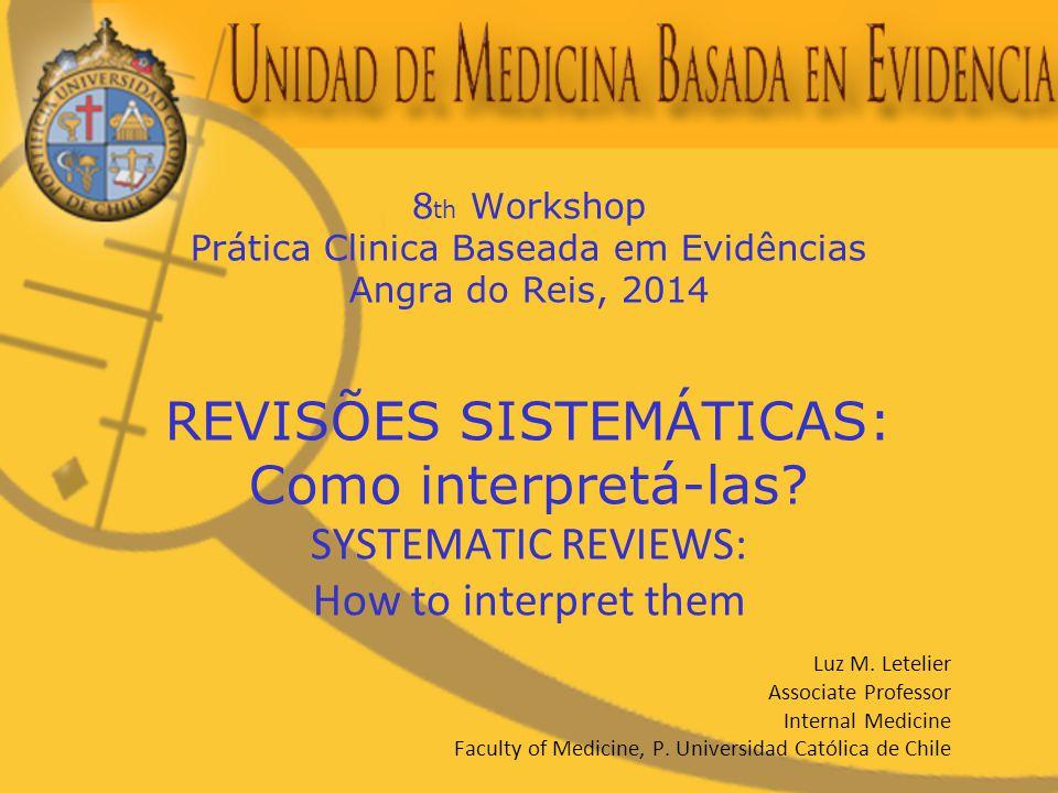 8 th Workshop Prática Clinica Baseada em Evidências Angra do Reis, 2014 REVISÕES SISTEMÁTICAS: Como interpretá-las.