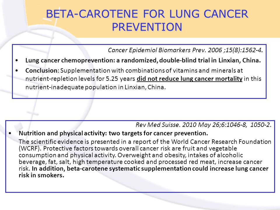 BETA-CAROTENE FOR LUNG CANCER PREVENTION Cancer Epidemiol Biomarkers Prev. 2006 ;15(8):1562-4. Lung cancer chemoprevention: a randomized, double-blind