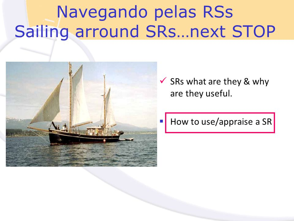 Navegando pelas RSs Sailing arround SRs…next STOP SRs what are they & why are they useful.  How to use/appraise a SR